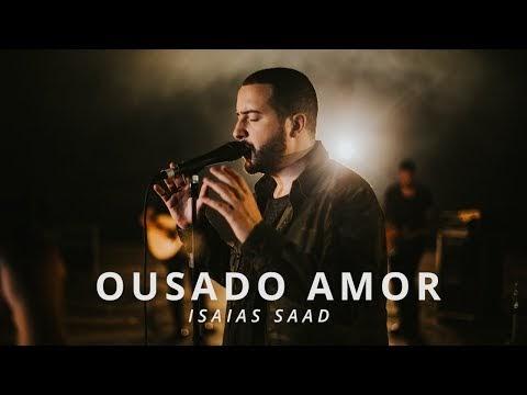 (Clipe) Ousado amor - Isaías Saad