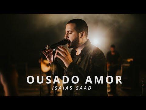 Ousado Amor - Isaias Saad (Clipe Oficial)