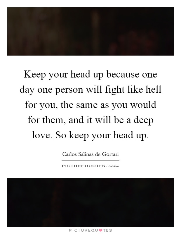 Keep Your Head Up Because One Day One Person Will Fight Like