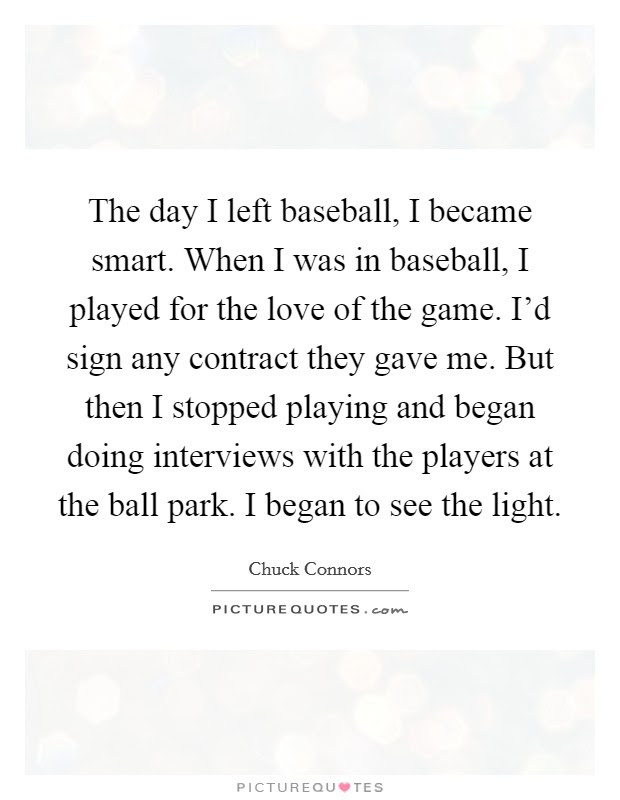 The Day I Left Baseball I Became Smart When I Was In Baseball
