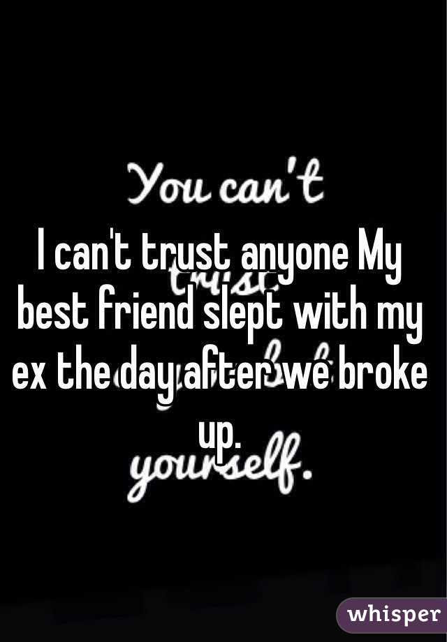 I Cant Trust Anyone My Best Friend Slept With My Ex The Day After We