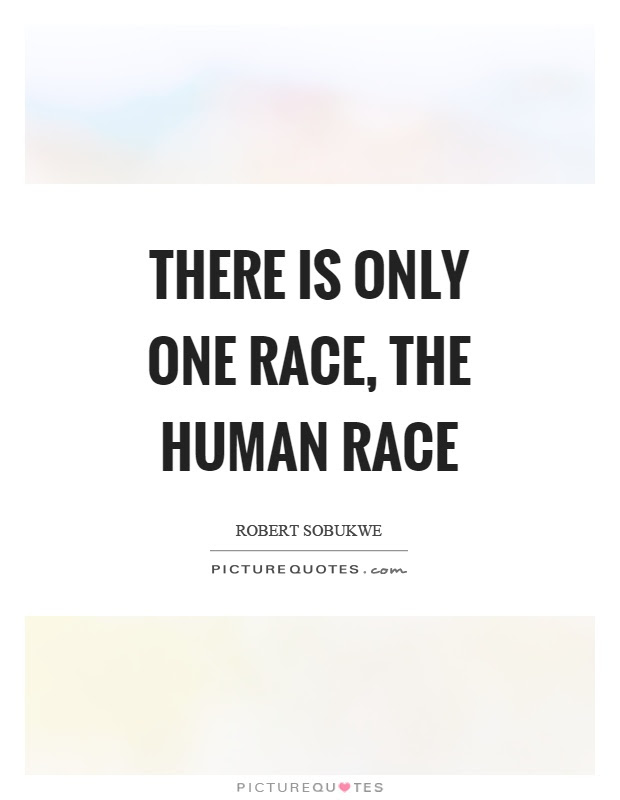 There Is Only One Race The Human Race Picture Quotes