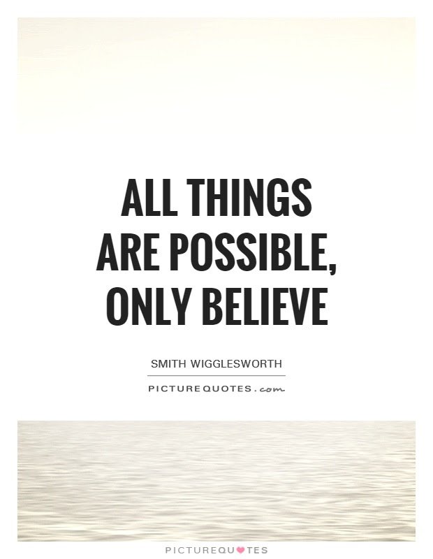 All Things Are Possible Only Believe Picture Quotes