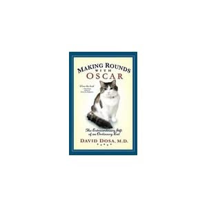 Making Rounds with Oscar: The Extraordinary Gift of an Ordinary Cat [Hardcover]