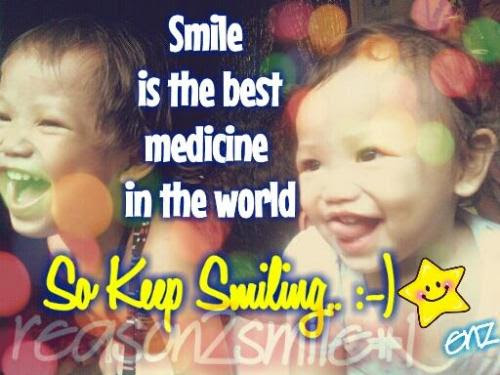 Smile Is The Best Medicine In The World So Keep Smiling
