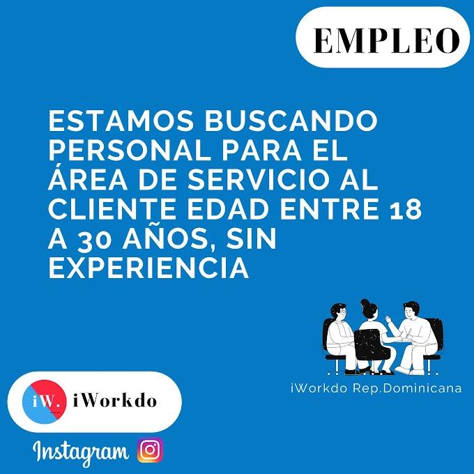 Estamos buscando personal para el área de servicio al cliente edad entre 18 a 30 años, sin experiencia