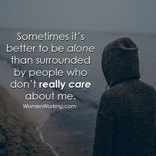 Sometimes Its Better To Be Alone Than Surrounded By People Who Don
