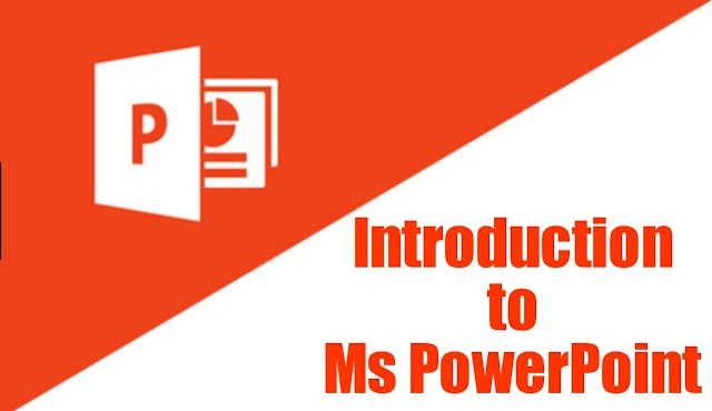 Introduction to MS PowerPoint.