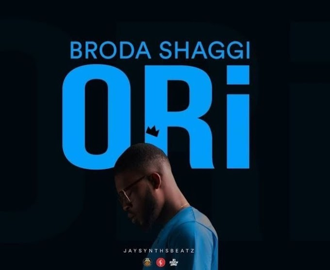 [Music + Video] Broda Shaggi – Ori