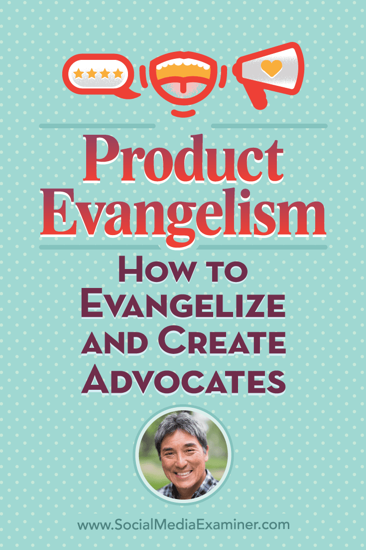 Product Evangelism: How to Evangelize and Create Advocates featuring Guy Kawasaki on Social Media Examiner.