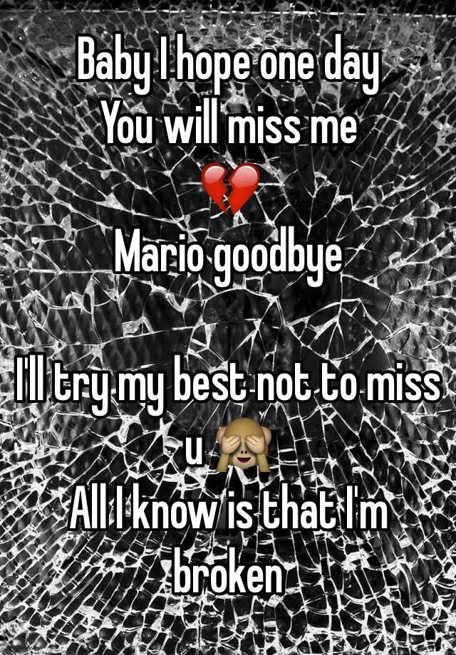Baby I Hope One Day You Will Miss Me Mario Goodbye Ill Try My Best