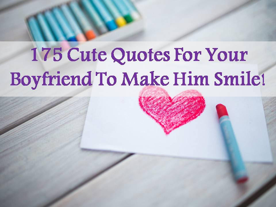 175 Cute Quotes For Your Boyfriend To Make Him Smile