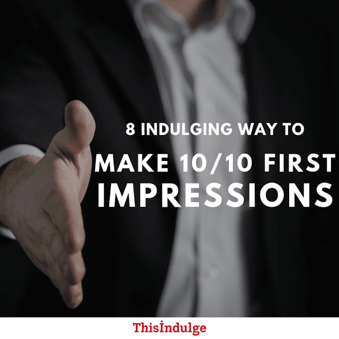 8 Indulging Way To Make 10/10 First Impressions