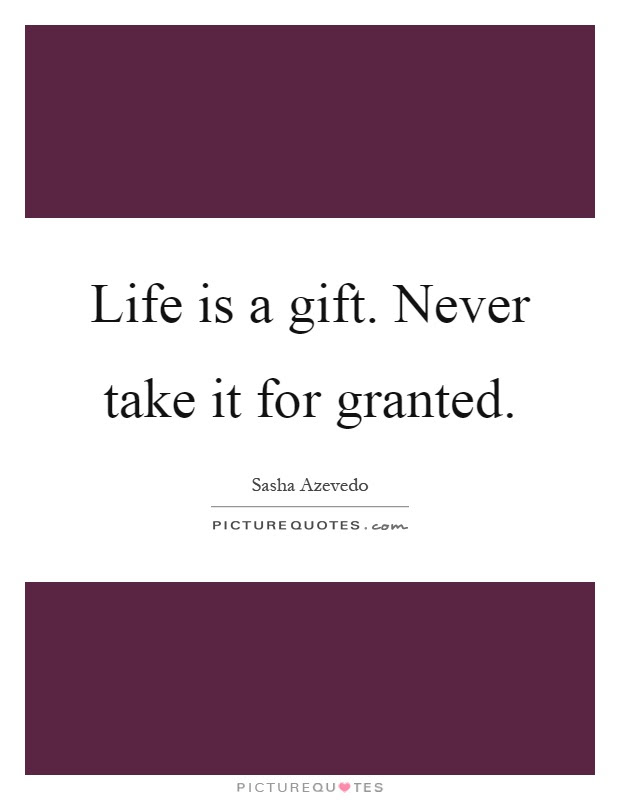 Never Take For Granted Quotes Sayings Never Take For Granted