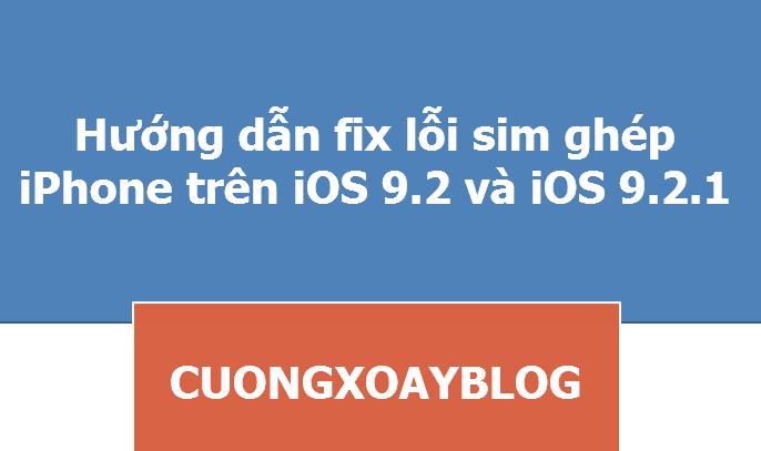 [Hướng dẫn] Fix lỗi sim ghép iPhone trên iOS 9.2 và iOS 9.2.1  [Hướng dẫn] Fix lỗi sim ghép iPhone trên iOS 9.2 và iOS 9.2.1  [Hướng dẫn] Fix lỗi sim ghép iPhone trên iOS 9.2 và iOS 9.2.1  [Hướng dẫn] Fix lỗi sim ghép iPhone trên iOS 9.2 và iOS 9.2.1  [Hướng dẫn] Fix lỗi sim ghép iPhone trên iOS 9.2 và iOS 9.2.1  [Hướng dẫn] Fix lỗi sim ghép iPhone trên iOS 9.2 và iOS 9.2.1
