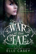 Title: War of the Fae: Book 1 (The Changelings), Author: Elle Casey