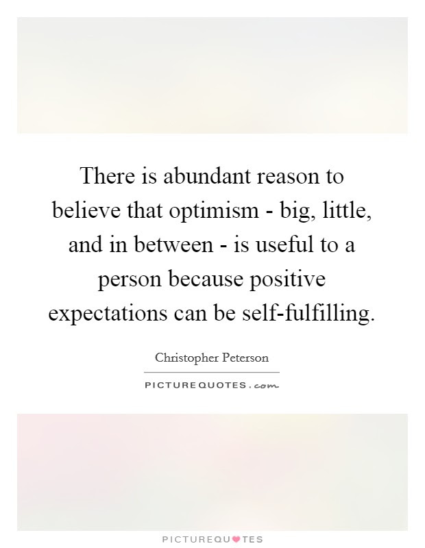 There Is Abundant Reason To Believe That Optimism Big Little