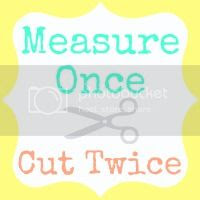 Measure Once, Cut Twice