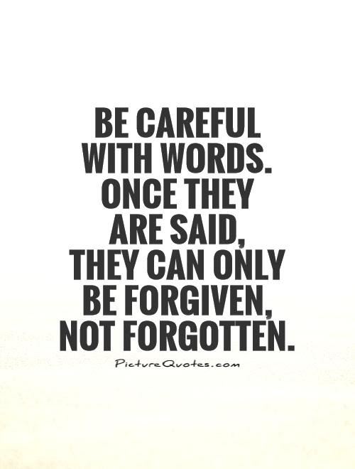 Be Careful With Words Once They Are Said They Can Only Be