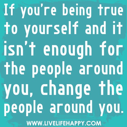 If Youre Being True To Yourself And It Isnt Enough For The People