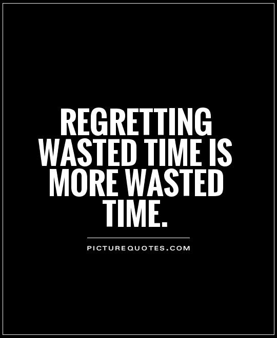 Quotes About Time Wasting 172 Quotes