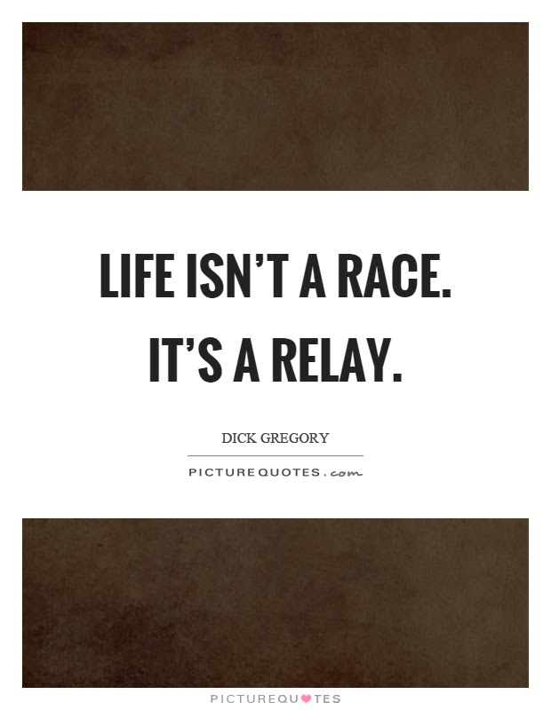 Life Isnt A Race Its A Relay Picture Quotes