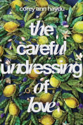 Title: The Careful Undressing of Love, Author: Corey Ann Haydu