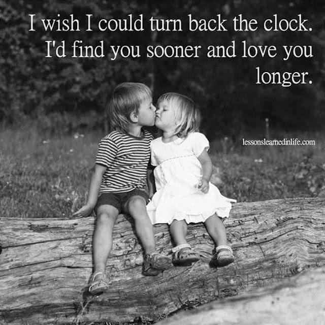 If I Could Turn Back Time I Find You Sooner And Love You Longer