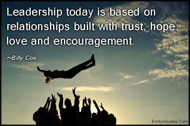 Leadership Today Is Based On Relationships Built With Trust Hope