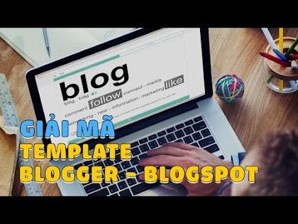 Hướng dẫn giải mã Template Blogger - Blogspot