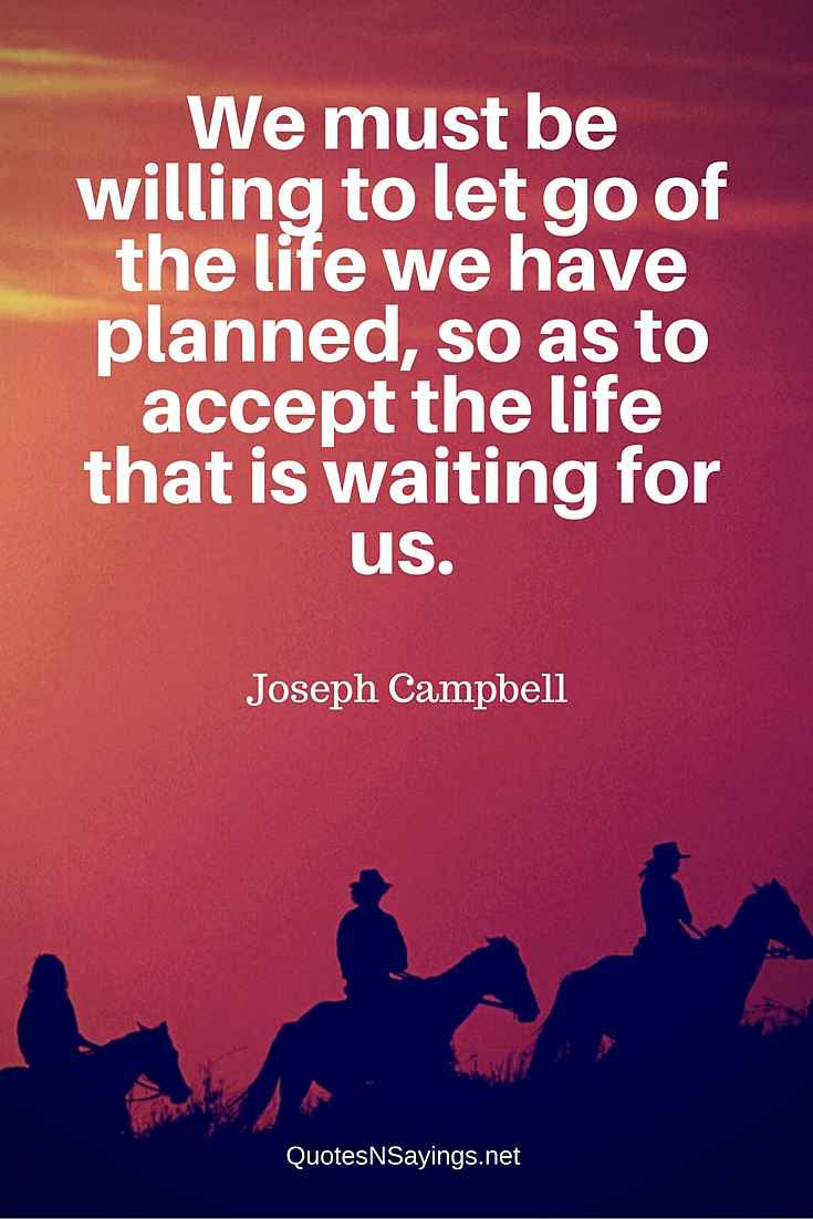 Joseph Campbell Quote We Must Be Willing To Let Go
