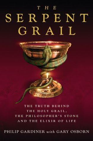 The Serpent Grail: The Truth Behind The Holy Grail, The Philosopher's Stone and The Elixir of Life