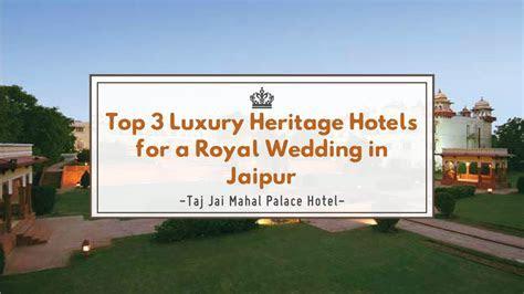 Top 3 Luxury Heritage Hotels for Royal Wedding in Jaipur