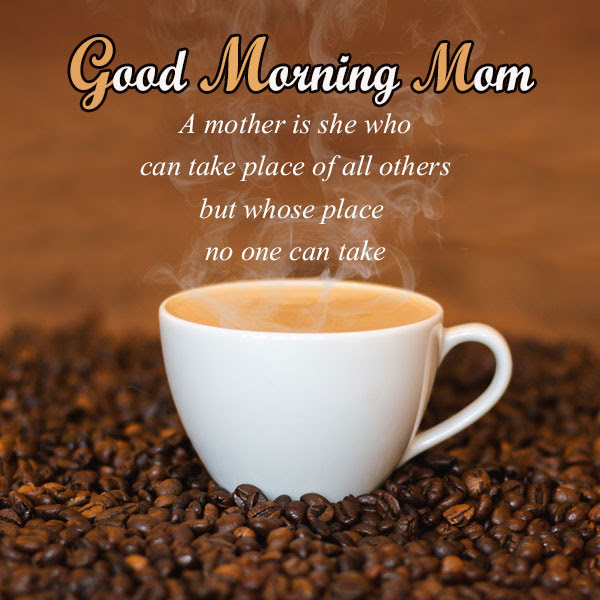 Wonderful Good Morning Wishes For Mom Good Morning Images Quotes
