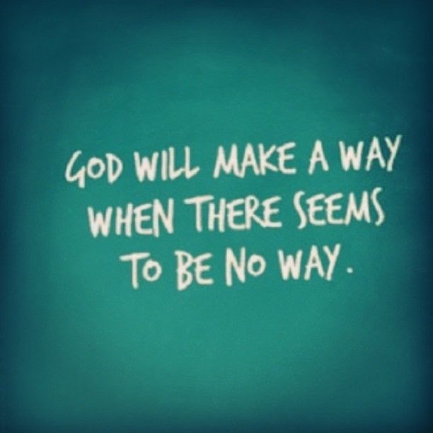 God Will Make A Way When There Seems To Be No Way Pictures Photos