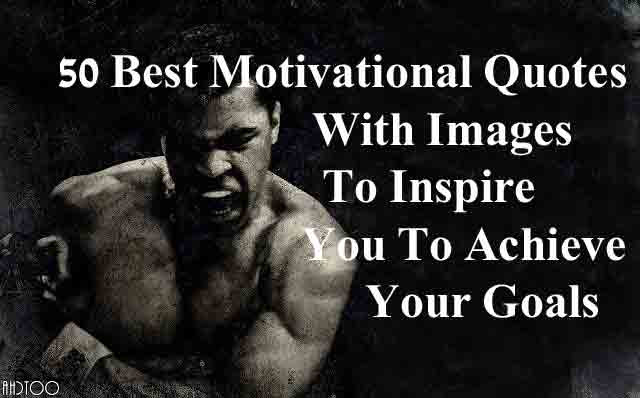 50 Best Motivational Quotes With Images To Inspire You To Achieve