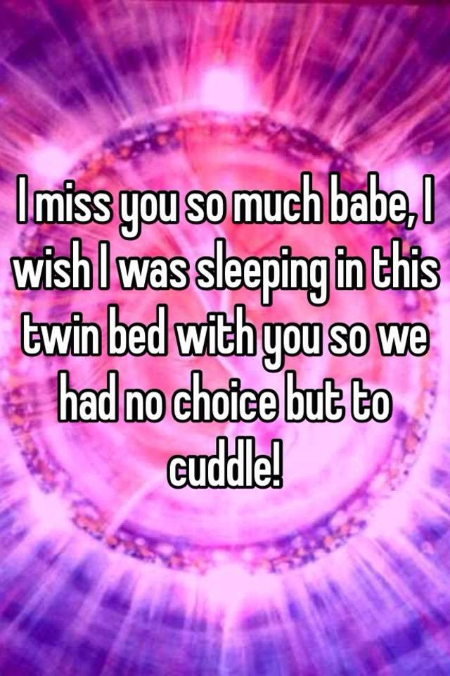I Miss You So Much Babe I Wish I Was Sleeping In This Twin Bed With