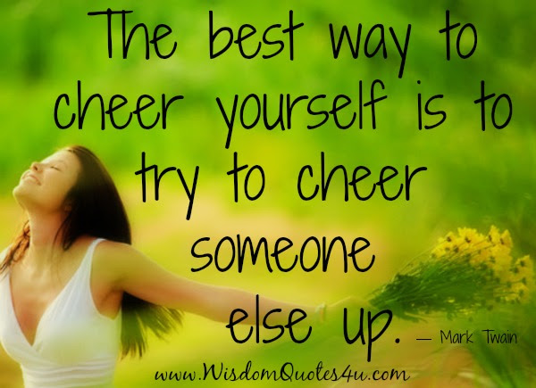 The Best Way To Cheer Yourself Wisdom Quotes