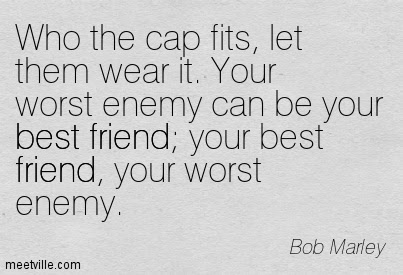 Who The Cap Fits Let Them Wear It Your Worst Enemy Can Be Your
