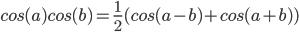 cos (a) cos (b) = 1/2 * (cos (a - b) + cos (a + b))