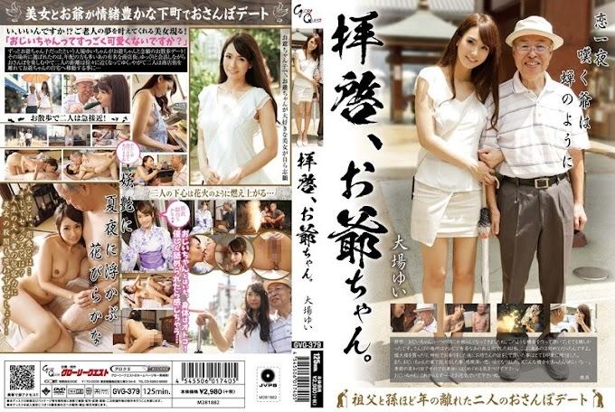 GVG-379 Dear Sirs, Oji-chan. Oba Yui