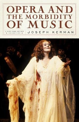 Joseph Kerman, Opera and the Morbidity of Music