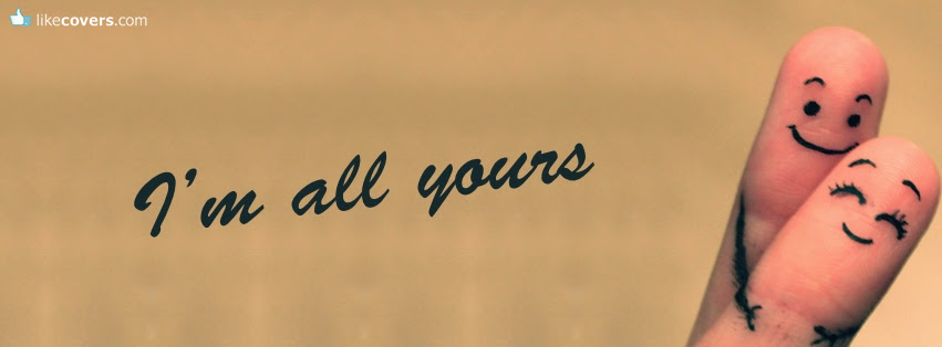 Im All Yours Facebook Covers