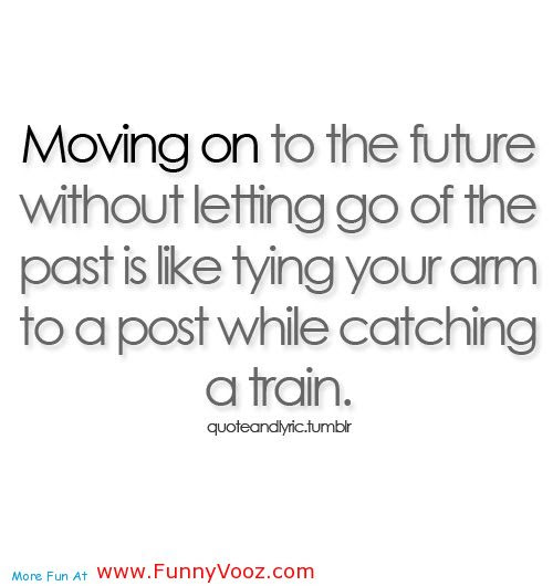 Moving On To The Future Without Letting Go Of The Past Is Like Tying