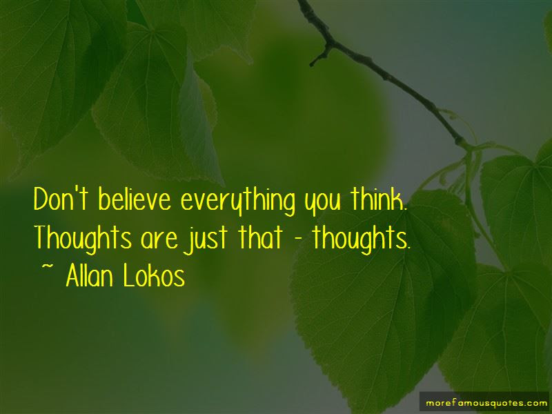 Dont Believe Everything You Think Quotes Top 5 Quotes About Dont