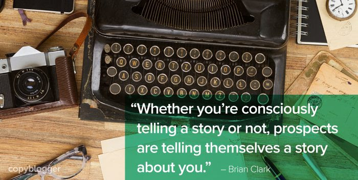 """Whether you're consciously telling a story or not, prospects are telling themselves a story about you."" – Brian Clark"
