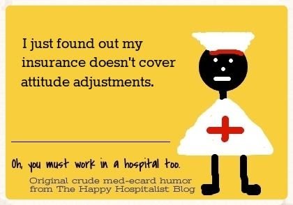 I just found out my insurance doesn't cover attitude adjustments nurse ecard humor photo.