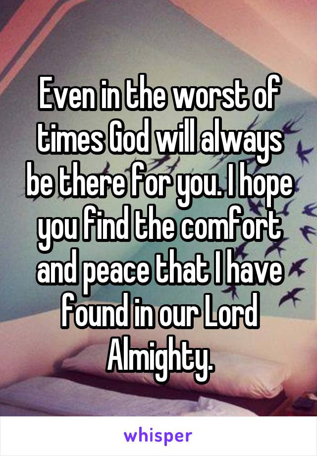 Even In The Worst Of Times God Will Always Be There For You I Hope You