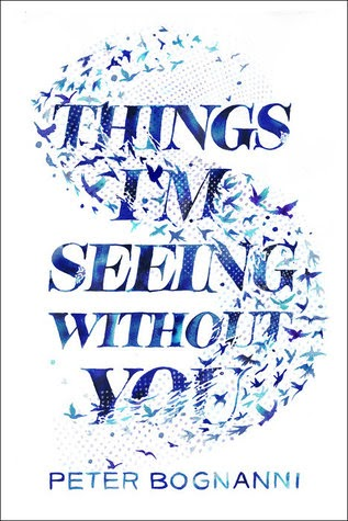 Currently Reading: Things I'm Seeing Without You by Peter Bognanni