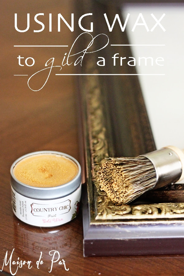 Give an old, tired, or out-of-date frame an instant facelift using gold wax!  See full tutorial at www.maisondepax.com